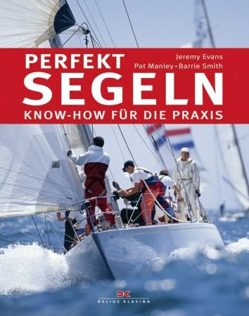 Perfekt segeln - Know-how für die Praxis