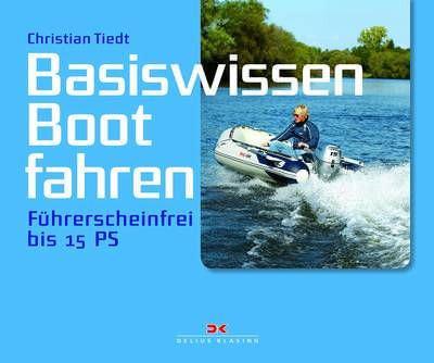 Basiswissen Boot fahren - Führerscheinfrei bis 15 PS (Christian Tiedt)